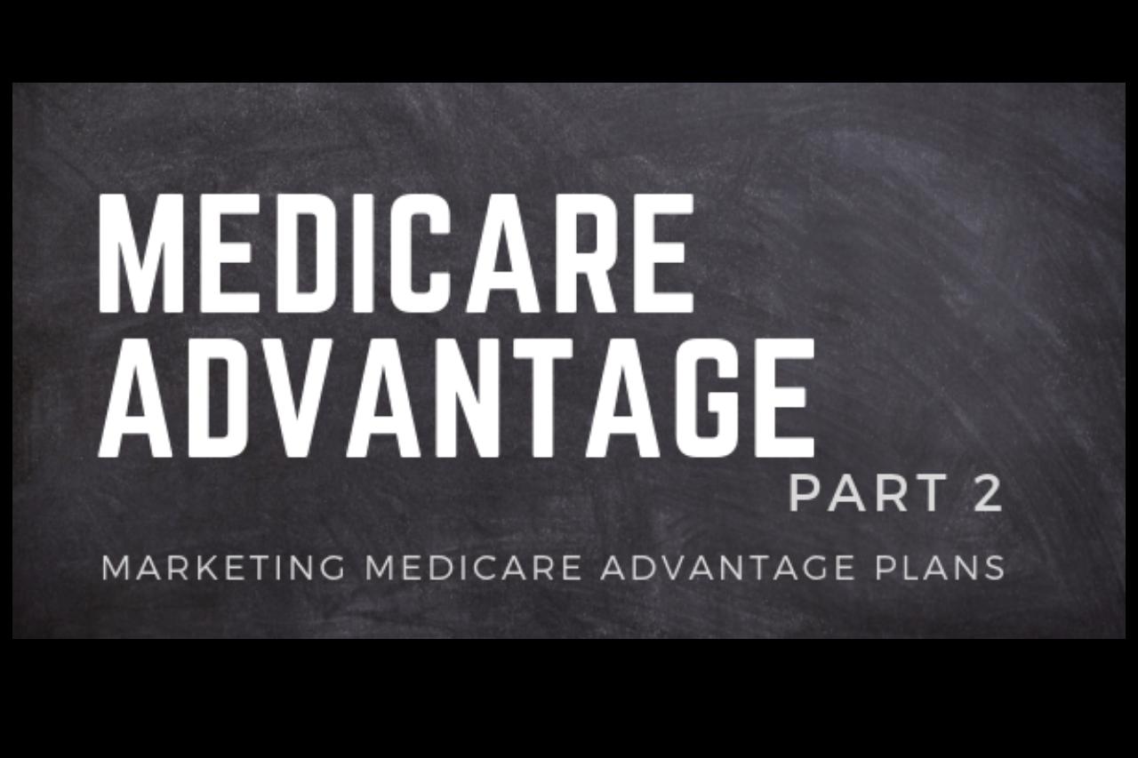 Medicare Advantage Part 2 – Marketing Medicare Advantage Plans