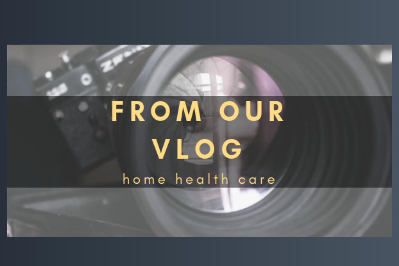 Home Health Care Vlog