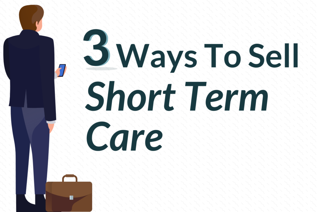 3 Ways To Sell Short Term Care